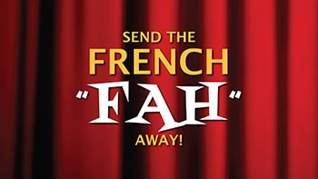 Send the FRENCH, Fah-FAH Away!